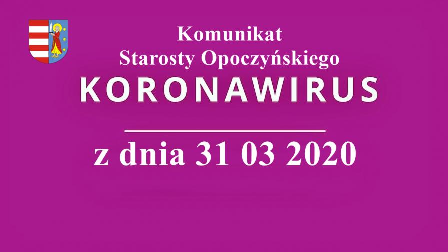 Komunikat Starosty Opoczyńskiego z 31 03 2020 r.