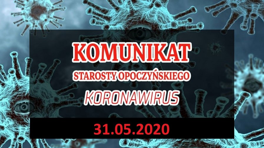 Komunikat Starosty Opoczyńskiego dotyczący sytuacji epidemicznej na terenie powiatu opoczyńskiego – stan na dzień 31 maja 2020 r. godz. 9.00