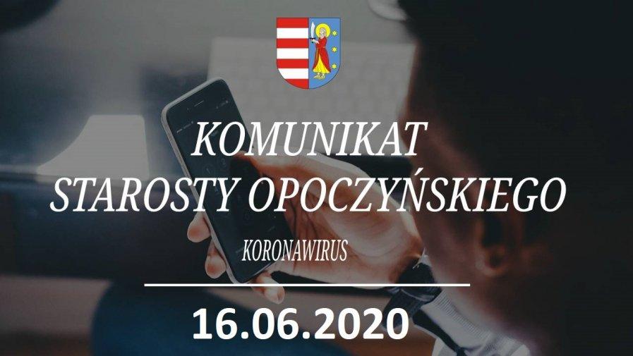 Komunikat Starosty Opoczyńskiego dotyczący sytuacji epidemicznej na terenie powiatu opoczyńskiego – stan na dzień 16 czerwca 2020 r. godz. 13.00
